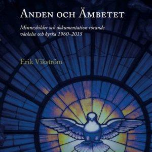 Erik Vikström, Anden och ämbetet: Minnesbilder och dokumentation rörande väckelse och kyrka 1960–2015