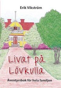 Erik Vikström, Livat på Lövkulla