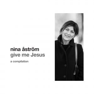 Nina Åström, Give Me Jesus (CD)