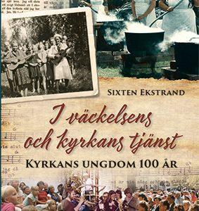 Sixten Ekstrand: I väckelsens och Kyrkans tjänst – Kyrkans Ungdom 100 år